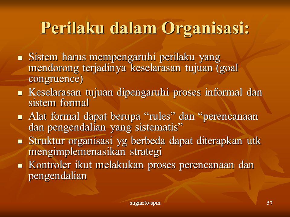 sugiarto-spm57 Perilaku dalam Organisasi: Sistem harus mempengaruhi perilaku yang mendorong terjadinya keselarasan tujuan (goal congruence) Sistem har