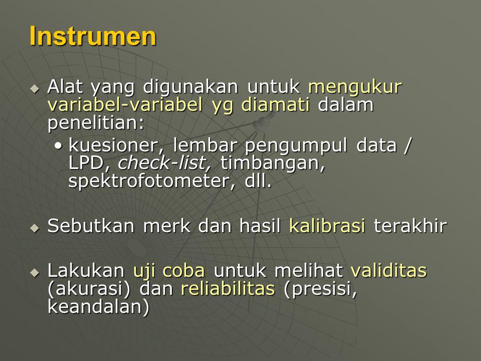 Instrumen  Alat yang digunakan untuk mengukur variabel-variabel yg diamati dalam penelitian: kuesioner, lembar pengumpul data / LPD, check-list, timb