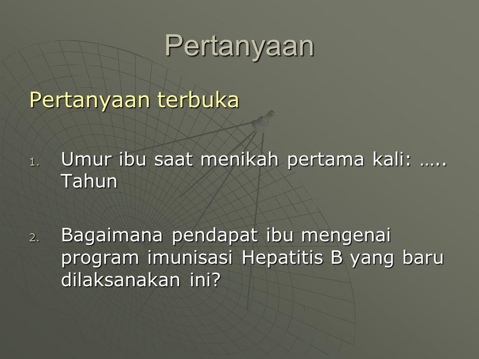 Pertanyaan Pertanyaan terbuka 1. Umur ibu saat menikah pertama kali: ….. Tahun 2. Bagaimana pendapat ibu mengenai program imunisasi Hepatitis B yang b