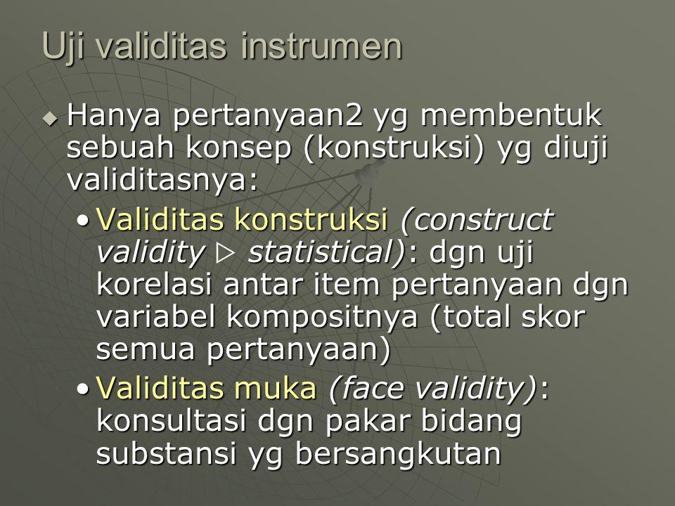 Uji validitas instrumen  Hanya pertanyaan2 yg membentuk sebuah konsep (konstruksi) yg diuji validitasnya: Validitas konstruksi (construct validity st