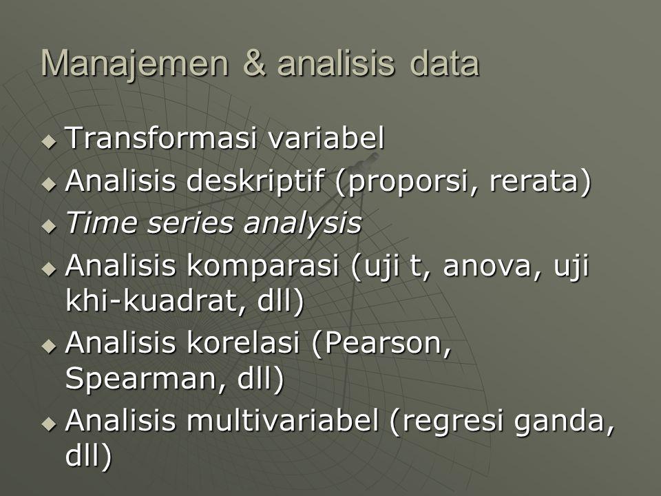 Manajemen & analisis data  Transformasi variabel  Analisis deskriptif (proporsi, rerata)  Time series analysis  Analisis komparasi (uji t, anova,