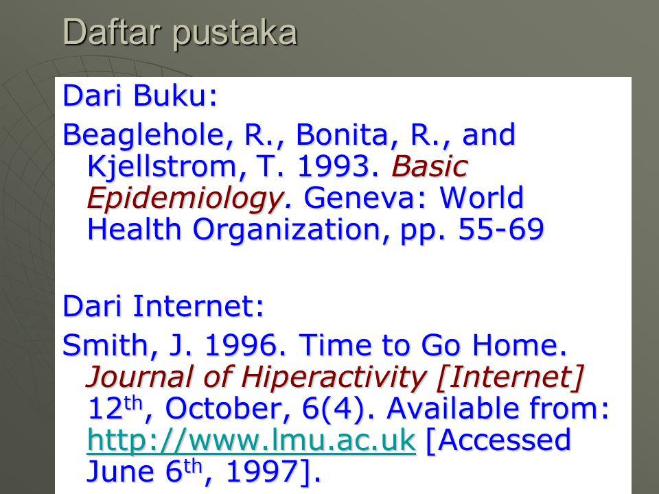Daftar pustaka Dari Buku: Beaglehole, R., Bonita, R., and Kjellstrom, T. 1993. Basic Epidemiology. Geneva: World Health Organization, pp. 55-69 Dari I