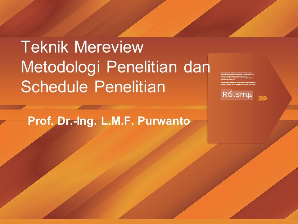 Teknik Mereview Metodologi Penelitian dan Schedule Penelitian Prof. Dr.-Ing. L.M.F. Purwanto