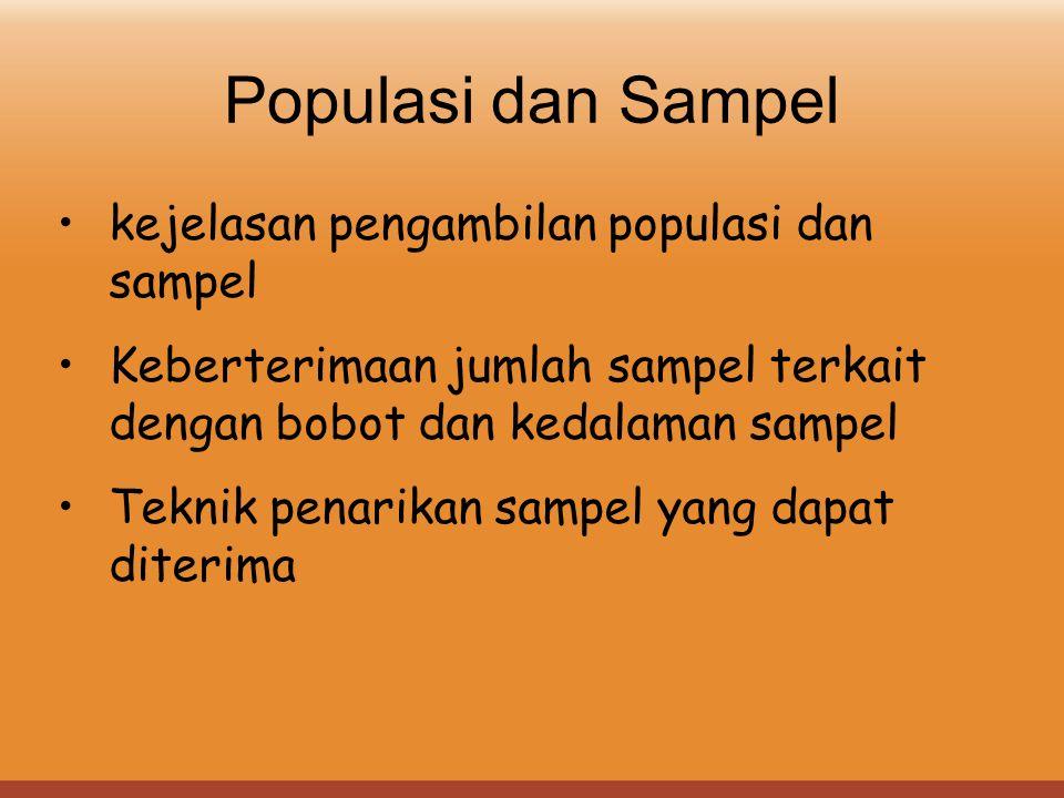 Populasi dan Sampel kejelasan pengambilan populasi dan sampel Keberterimaan jumlah sampel terkait dengan bobot dan kedalaman sampel Teknik penarikan s