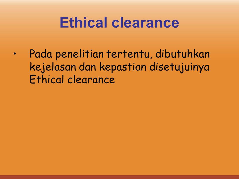 Ethical clearance Pada penelitian tertentu, dibutuhkan kejelasan dan kepastian disetujuinya Ethical clearance