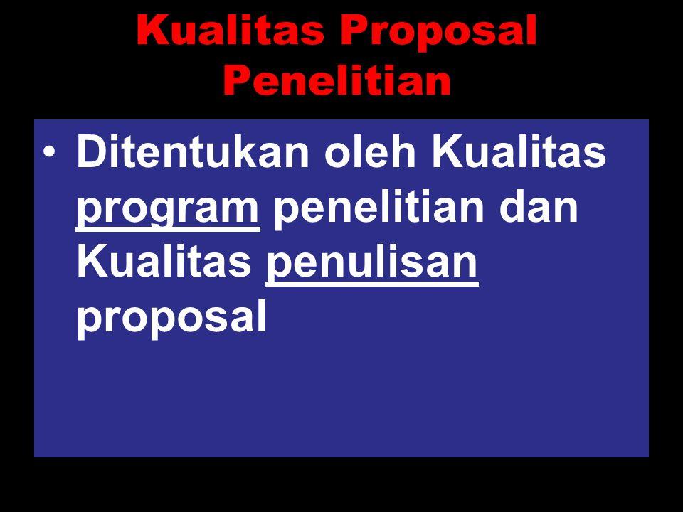 Kualitas Proposal Penelitian Ditentukan oleh Kualitas program penelitian dan Kualitas penulisan proposal