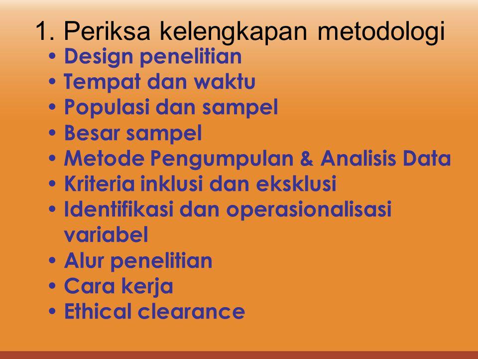 1. Periksa kelengkapan metodologi Design penelitian Tempat dan waktu Populasi dan sampel Besar sampel Metode Pengumpulan & Analisis Data Kriteria inkl