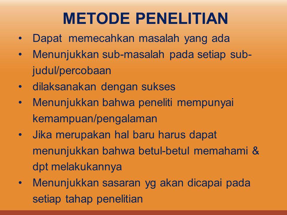 METODE PENELITIAN Dapat memecahkan masalah yang ada Menunjukkan sub-masalah pada setiap sub- judul/percobaan dilaksanakan dengan sukses Menunjukkan ba