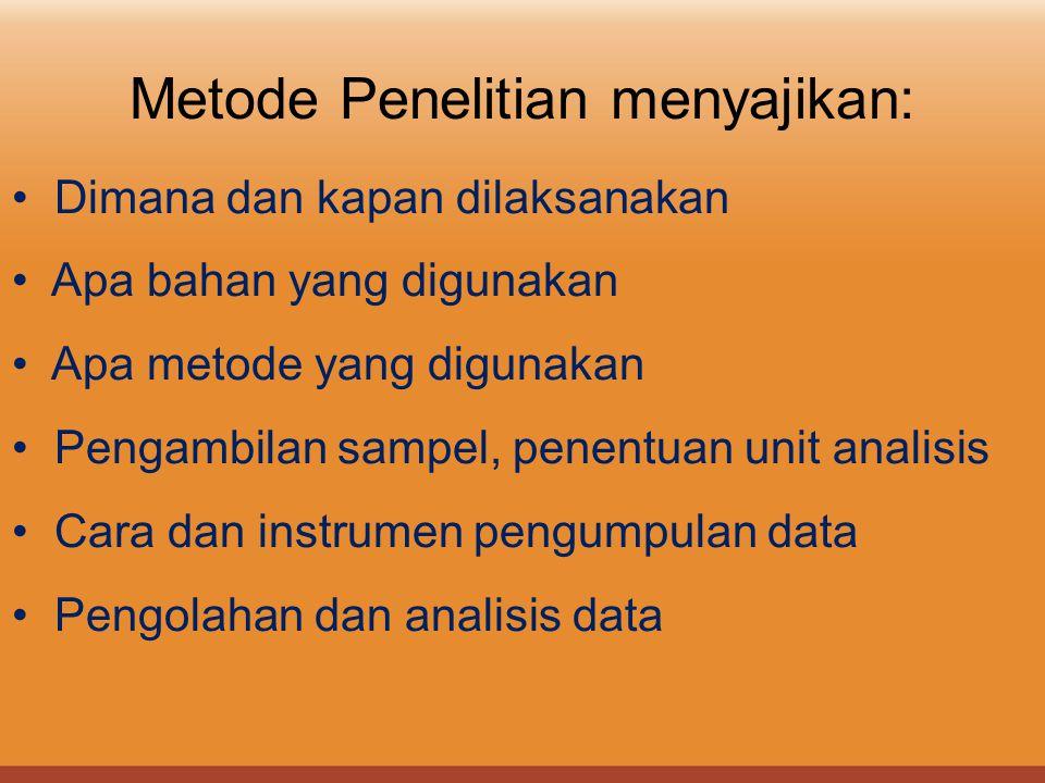 Metode Penelitian menyajikan: Dimana dan kapan dilaksanakan Apa bahan yang digunakan Apa metode yang digunakan Pengambilan sampel, penentuan unit anal