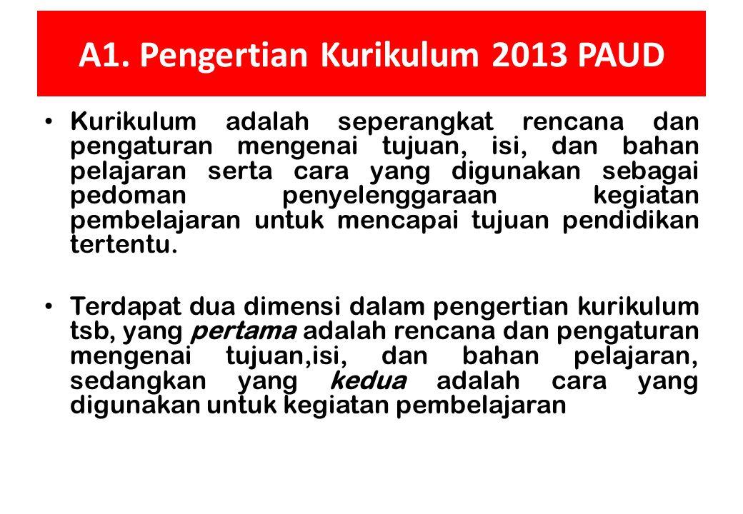 RUANG LINGKUP MATERI A. PENDAHULUAN 1.Pengertian Kurikulum 2013 PAUD 2.Rasional Pengembangan Kurikulum 2013 PAUD 3.Karakteristik Kurikulum 2013 PAUD 4
