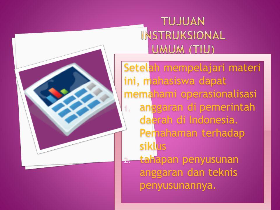 Setelah mempelajari materi ini, mahasiswa dapat memahami operasionalisasi 1. anggaran di pemerintah daerah di Indonesia. Pemahaman terhadap siklus 2.
