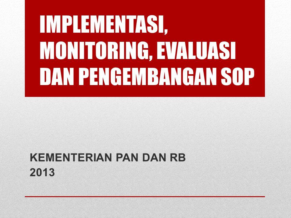 IMPLEMENTASI, MONITORING, EVALUASI DAN PENGEMBANGAN SOP KEMENTERIAN PAN DAN RB 2013