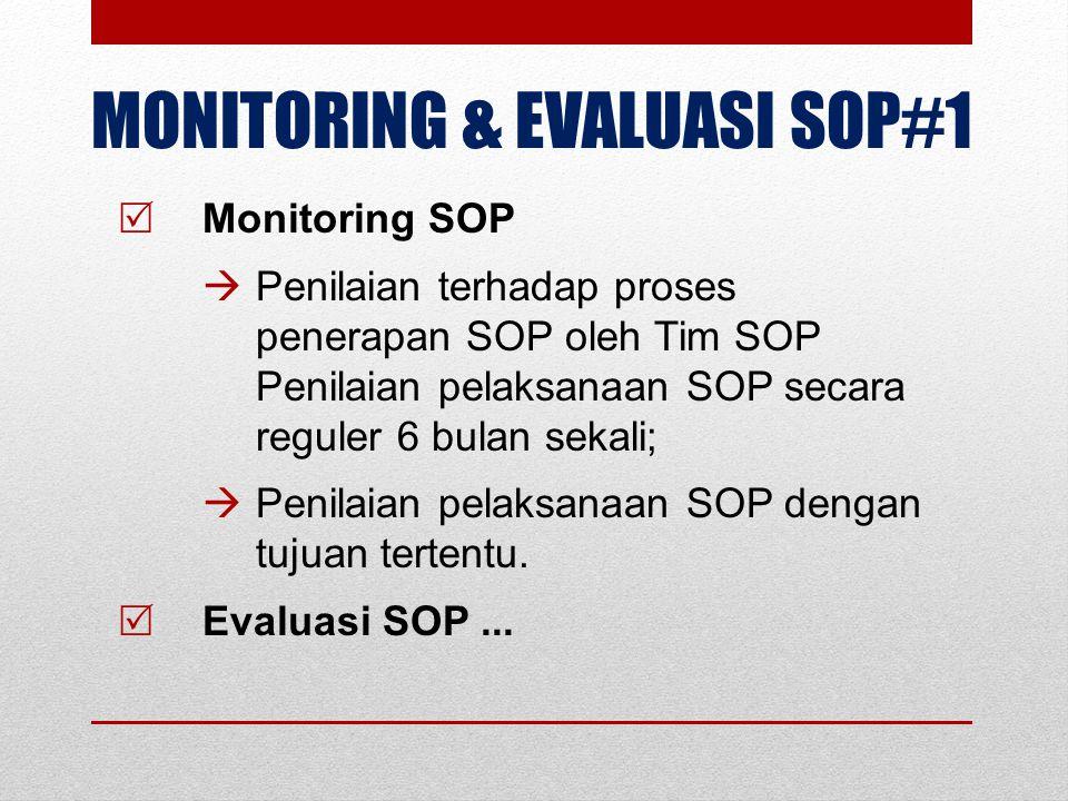MONITORING & EVALUASI SOP#1  Monitoring SOP  Penilaian terhadap proses penerapan SOP oleh Tim SOP Penilaian pelaksanaan SOP secara reguler 6 bulan s