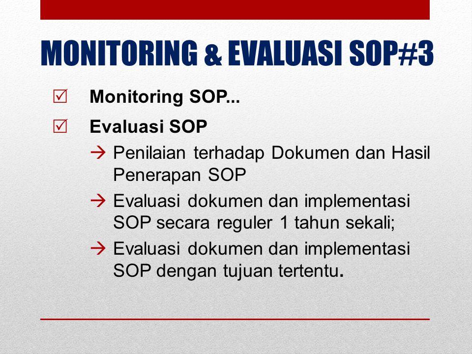 MONITORING & EVALUASI SOP#3  Monitoring SOP...  Evaluasi SOP  Penilaian terhadap Dokumen dan Hasil Penerapan SOP  Evaluasi dokumen dan implementas
