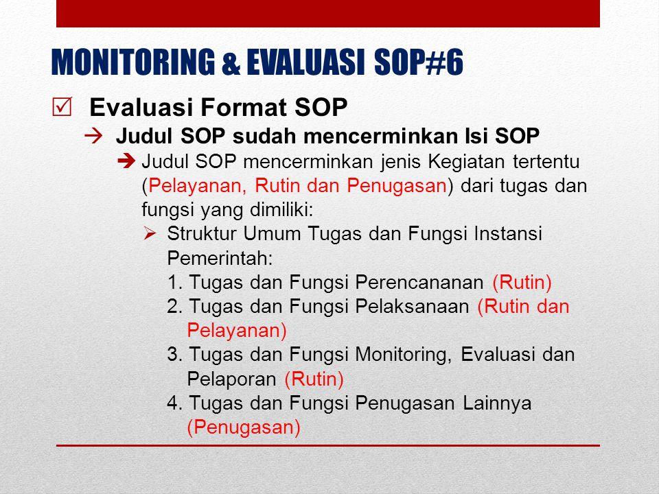 MONITORING & EVALUASI SOP#6  Evaluasi Format SOP  Judul SOP sudah mencerminkan Isi SOP  Judul SOP mencerminkan jenis Kegiatan tertentu (Pelayanan,