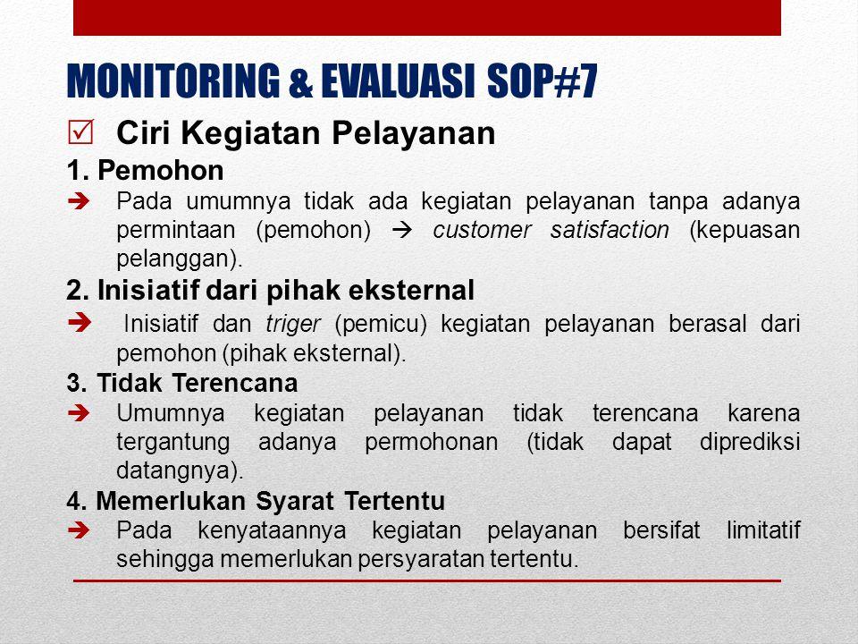 MONITORING & EVALUASI SOP#7  Ciri Kegiatan Pelayanan 1. Pemohon  Pada umumnya tidak ada kegiatan pelayanan tanpa adanya permintaan (pemohon)  custo