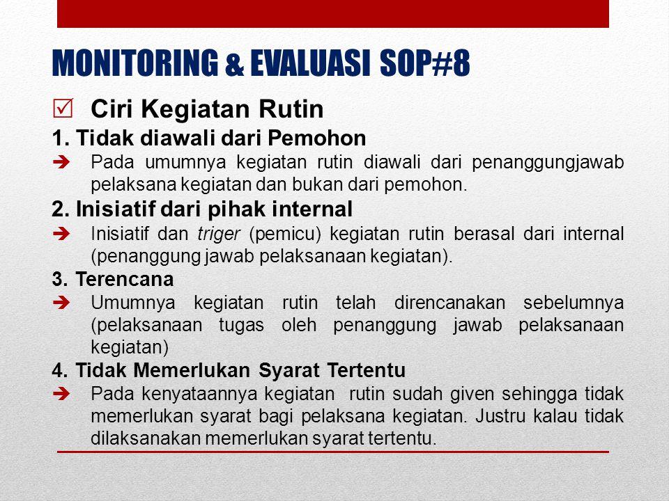 MONITORING & EVALUASI SOP#8  Ciri Kegiatan Rutin 1. Tidak diawali dari Pemohon  Pada umumnya kegiatan rutin diawali dari penanggungjawab pelaksana k