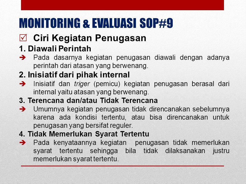 MONITORING & EVALUASI SOP#9  Ciri Kegiatan Penugasan 1. Diawali Perintah  Pada dasarnya kegiatan penugasan diawali dengan adanya perintah dari atasa