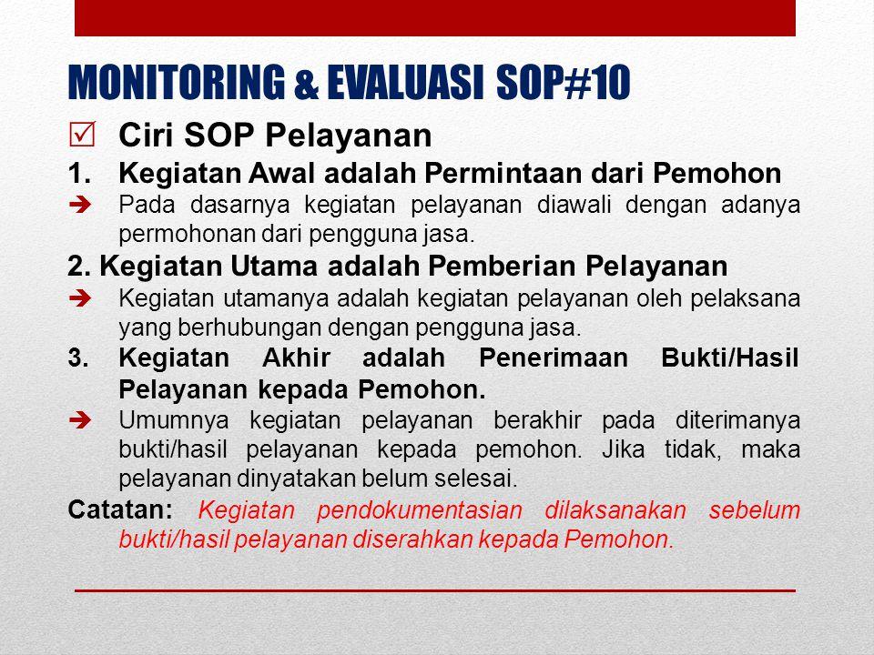 MONITORING & EVALUASI SOP#10  Ciri SOP Pelayanan 1.Kegiatan Awal adalah Permintaan dari Pemohon  Pada dasarnya kegiatan pelayanan diawali dengan ada