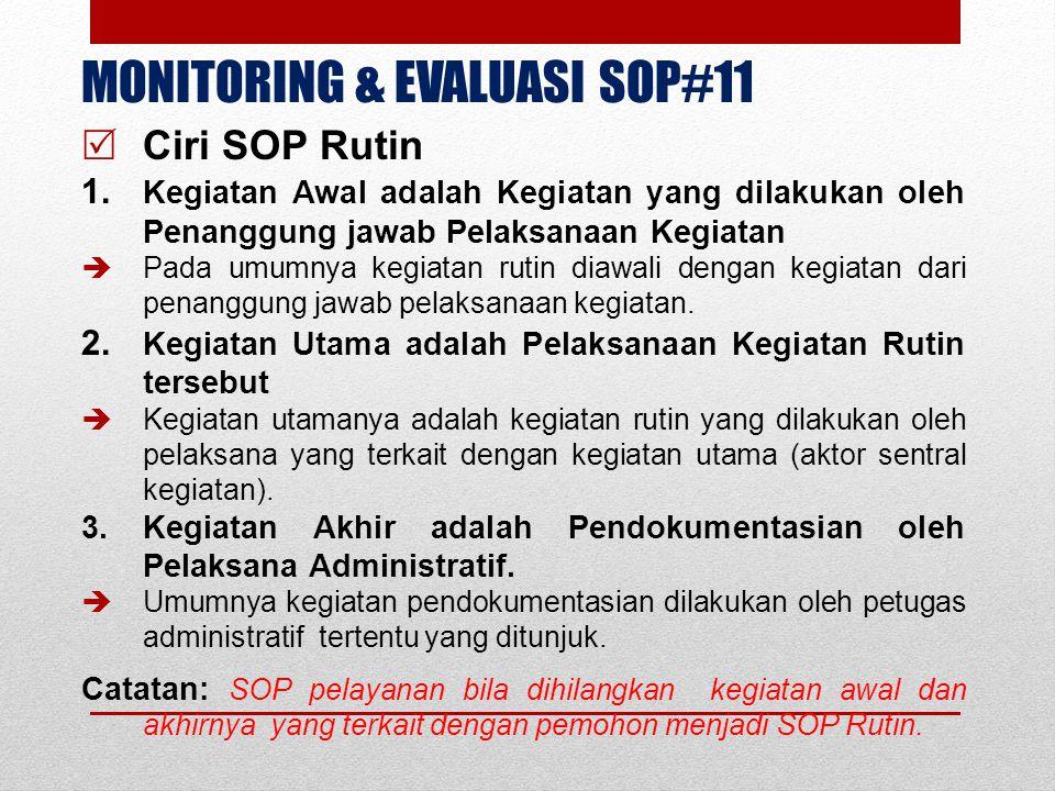 MONITORING & EVALUASI SOP#11  Ciri SOP Rutin 1. Kegiatan Awal adalah Kegiatan yang dilakukan oleh Penanggung jawab Pelaksanaan Kegiatan  Pada umumny