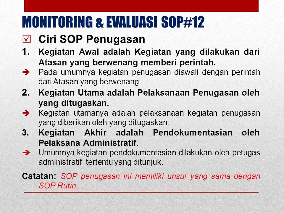 MONITORING & EVALUASI SOP#12  Ciri SOP Penugasan 1. Kegiatan Awal adalah Kegiatan yang dilakukan dari Atasan yang berwenang memberi perintah.  Pada