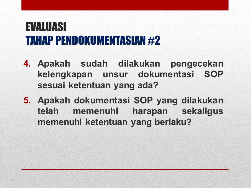 EVALUASI TAHAP PENDOKUMENTASIAN #2 4.Apakah sudah dilakukan pengecekan kelengkapan unsur dokumentasi SOP sesuai ketentuan yang ada? 5.Apakah dokumenta