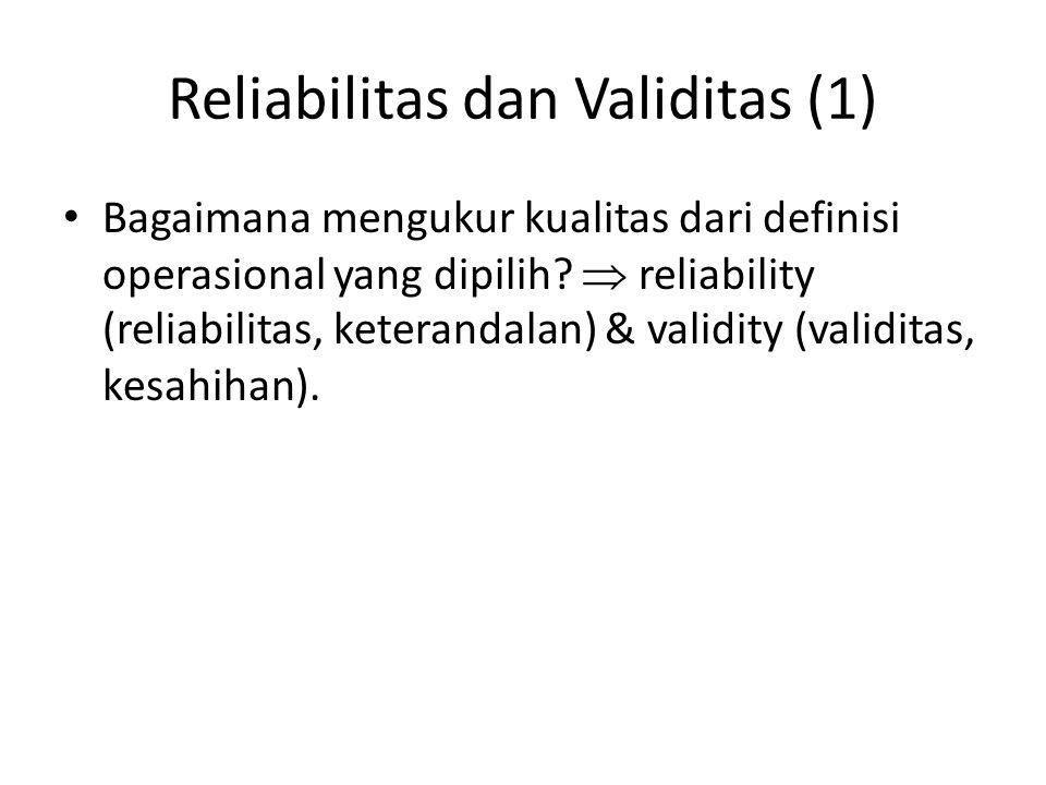 Reliabilitas dan Validitas (1) Bagaimana mengukur kualitas dari definisi operasional yang dipilih?  reliability (reliabilitas, keterandalan) & validi