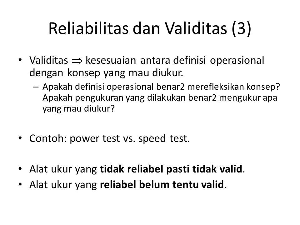 Reliabilitas dan Validitas (3) Validitas  kesesuaian antara definisi operasional dengan konsep yang mau diukur. – Apakah definisi operasional benar2