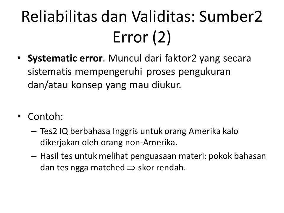 Reliabilitas dan Validitas: Sumber2 Error (2) Systematic error. Muncul dari faktor2 yang secara sistematis mempengeruhi proses pengukuran dan/atau kon