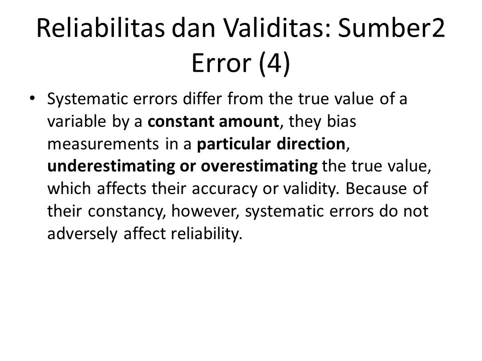 Reliabilitas dan Validitas: Sumber2 Error (4) Systematic errors differ from the true value of a variable by a constant amount, they bias measurements