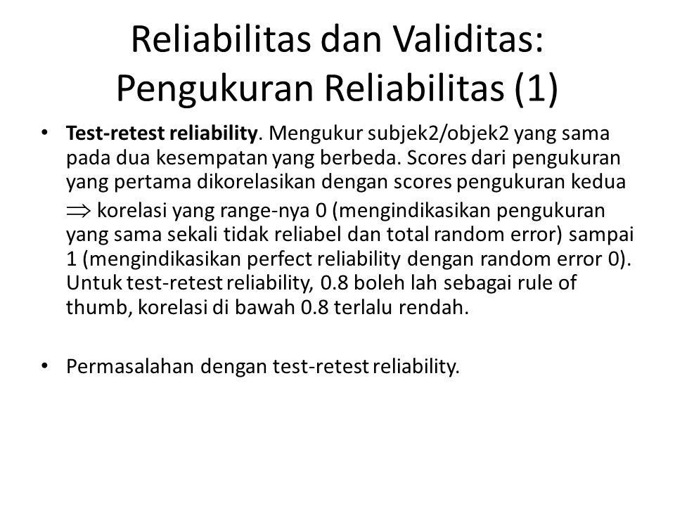 Reliabilitas dan Validitas: Pengukuran Reliabilitas (1) Test-retest reliability. Mengukur subjek2/objek2 yang sama pada dua kesempatan yang berbeda. S