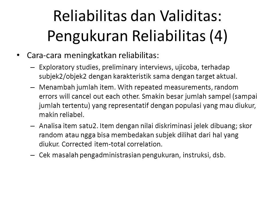 Reliabilitas dan Validitas: Pengukuran Reliabilitas (4) Cara-cara meningkatkan reliabilitas: – Exploratory studies, preliminary interviews, ujicoba, terhadap subjek2/objek2 dengan karakteristik sama dengan target aktual.
