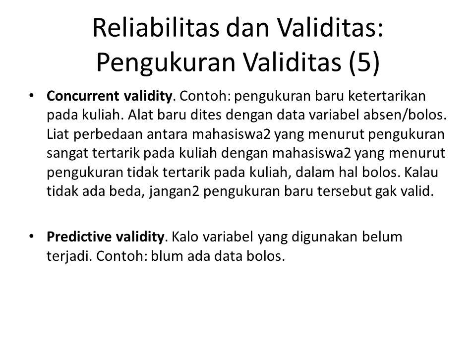 Reliabilitas dan Validitas: Pengukuran Validitas (5) Concurrent validity. Contoh: pengukuran baru ketertarikan pada kuliah. Alat baru dites dengan dat
