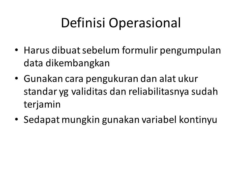 Definisi Operasional Harus dibuat sebelum formulir pengumpulan data dikembangkan Gunakan cara pengukuran dan alat ukur standar yg validitas dan reliab
