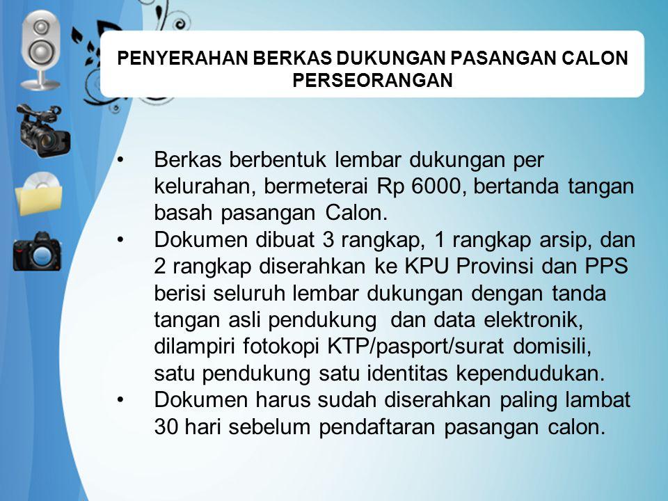 PENYERAHAN BERKAS DUKUNGAN PASANGAN CALON PERSEORANGAN Berkas berbentuk lembar dukungan per kelurahan, bermeterai Rp 6000, bertanda tangan basah pasangan Calon.
