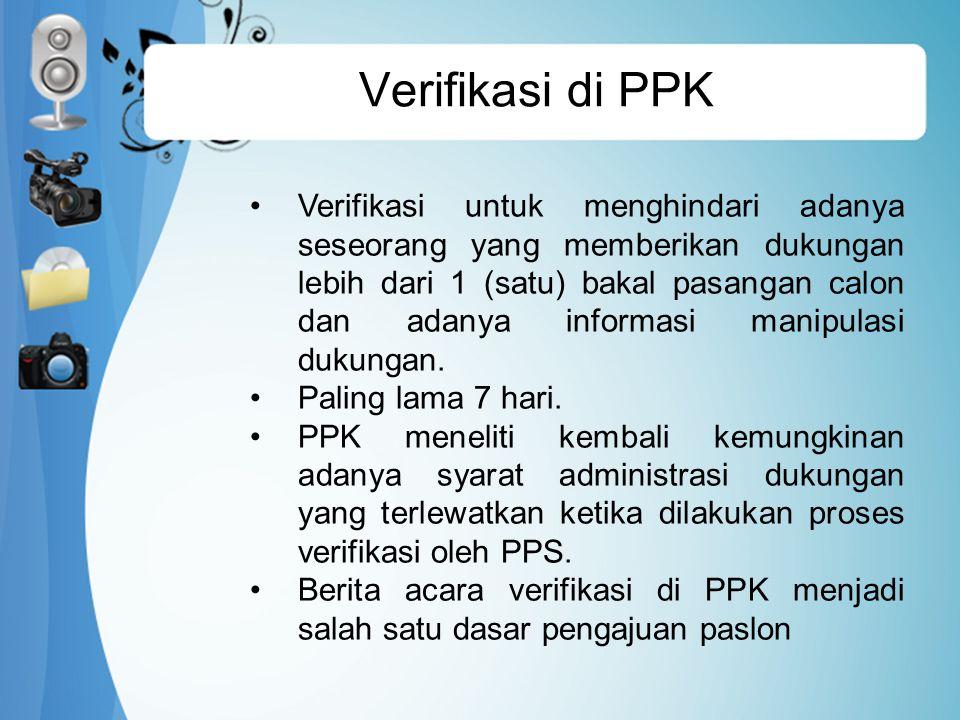 Verifikasi di PPK Verifikasi untuk menghindari adanya seseorang yang memberikan dukungan lebih dari 1 (satu) bakal pasangan calon dan adanya informasi manipulasi dukungan.