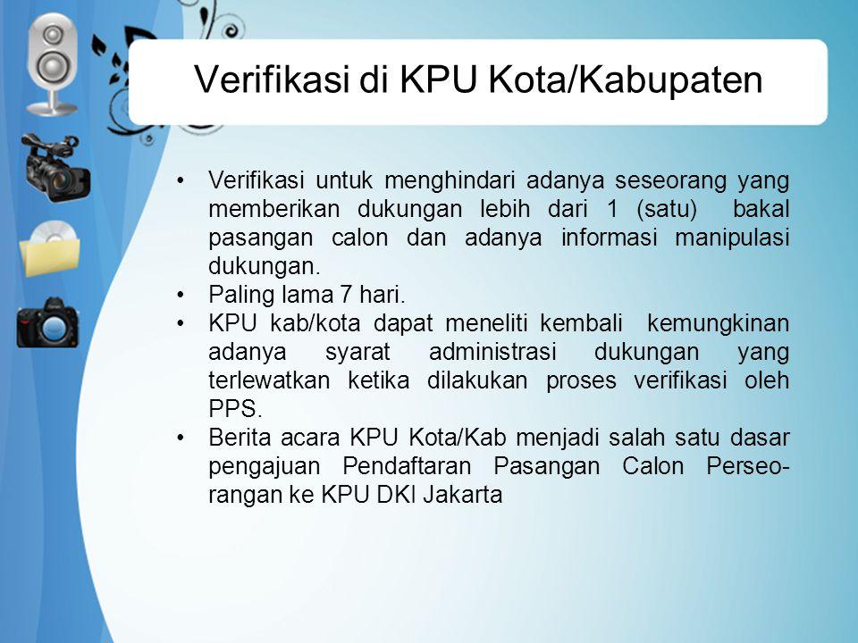 Verifikasi di KPU Kota/Kabupaten Verifikasi untuk menghindari adanya seseorang yang memberikan dukungan lebih dari 1 (satu) bakal pasangan calon dan adanya informasi manipulasi dukungan.