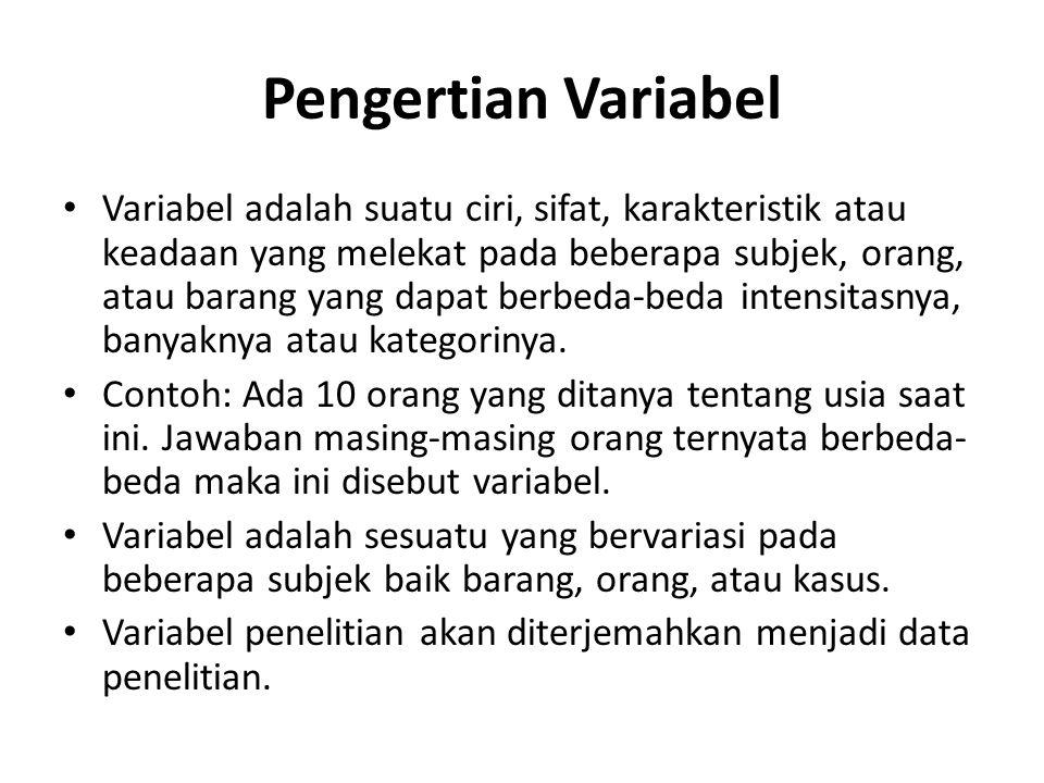 Pengertian Variabel Variabel adalah suatu ciri, sifat, karakteristik atau keadaan yang melekat pada beberapa subjek, orang, atau barang yang dapat ber