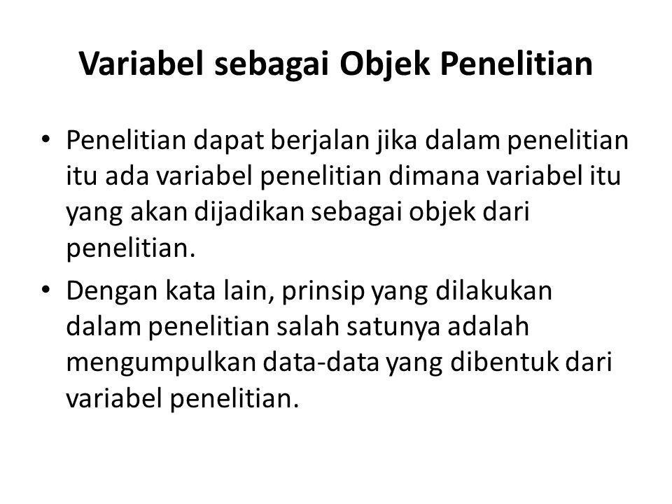 Variabel sebagai Objek Penelitian Penelitian dapat berjalan jika dalam penelitian itu ada variabel penelitian dimana variabel itu yang akan dijadikan