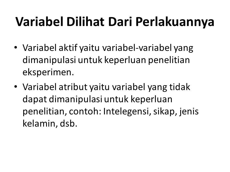 Variabel Dilihat Dari Perlakuannya Variabel aktif yaitu variabel-variabel yang dimanipulasi untuk keperluan penelitian eksperimen. Variabel atribut ya