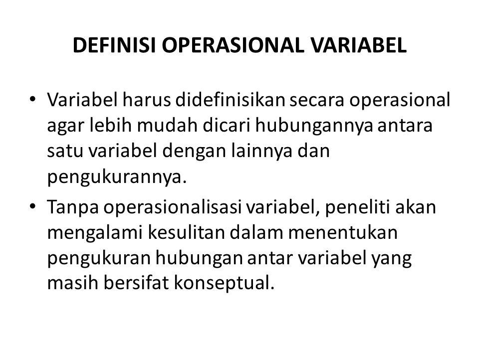 DEFINISI OPERASIONAL VARIABEL Variabel harus didefinisikan secara operasional agar lebih mudah dicari hubungannya antara satu variabel dengan lainnya