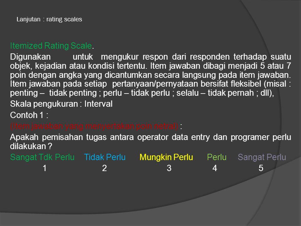 Lanjutan : rating scales Itemized Rating Scale.