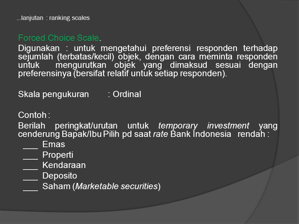 ...lanjutan : ranking scales Forced Choice Scale.