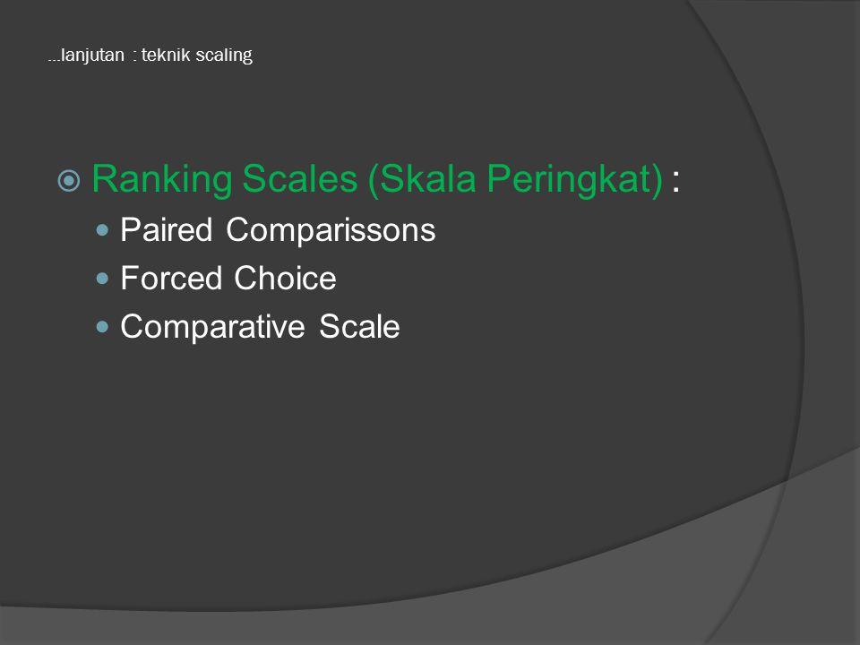Rating Scales Dichotomous scale : Digunakan untuk memperoleh jawaban ya atau tidak Skala pengukuran : Nominal Contoh : Apakah perusahaan yang Bapak/Ibu pimpin memiliki manual sistem .