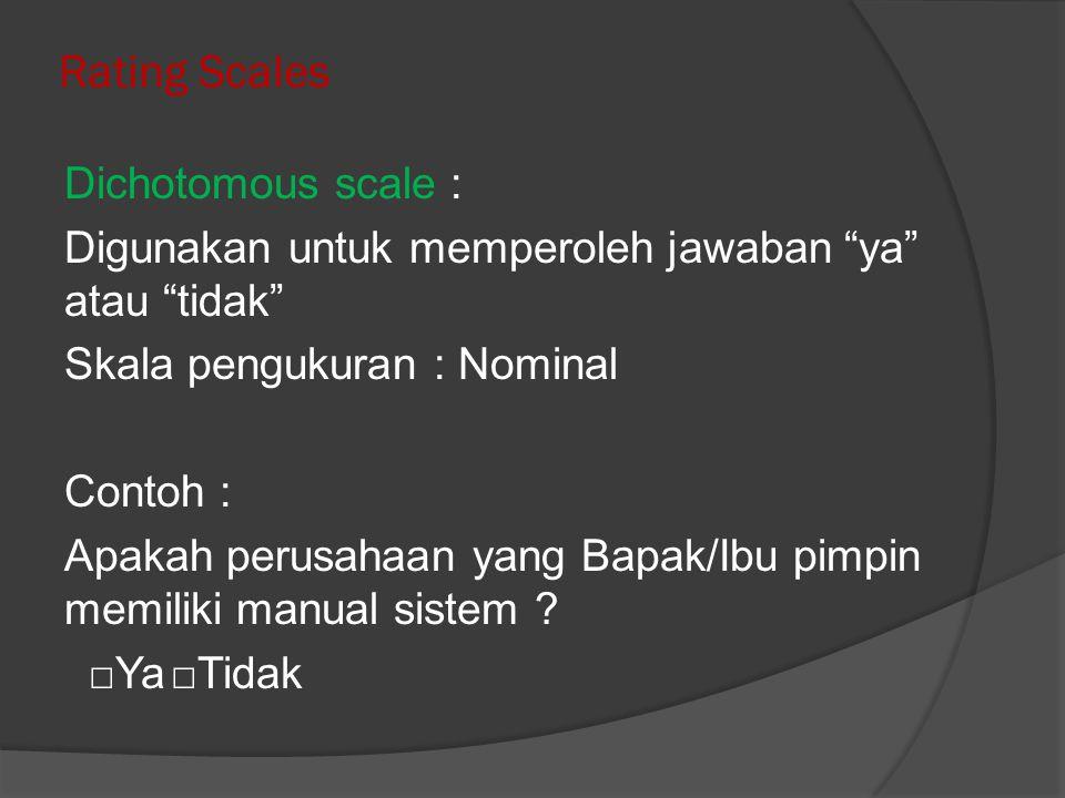 ...lanjutan : rating scale Category scale : Digunakan untuk memperoleh respon tunggal dari beberapa item pilihan.