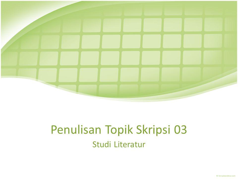 Penulisan Topik Skripsi 03 Studi Literatur