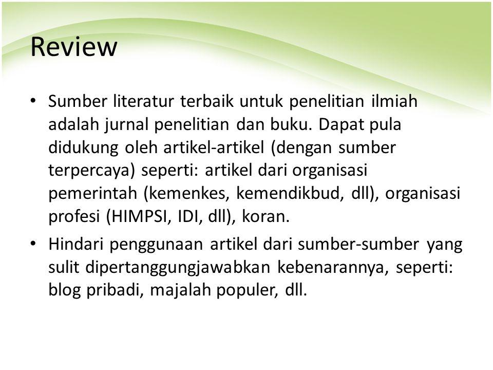 Review Sumber literatur terbaik untuk penelitian ilmiah adalah jurnal penelitian dan buku. Dapat pula didukung oleh artikel-artikel (dengan sumber ter