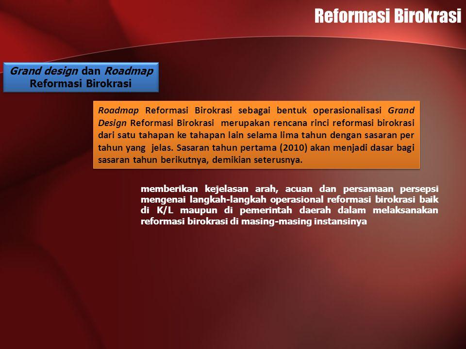 Reformasi Birokrasi Grand design dan Roadmap Reformasi Birokrasi Grand design dan Roadmap Reformasi Birokrasi Roadmap Reformasi Birokrasi sebagai bent