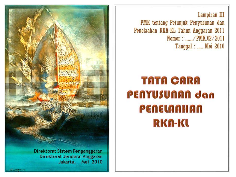 Direktorat Sistem Penganggaran Direktorat Jenderal Anggaran Jakarta, Mei 2010 Lampiran III PMK tentang Petunjuk Penyusunan dan Penelaahan RKA-KL Tahun Anggaran 2011 Nomor :....../PMK.02/2011 Tanggal :.....