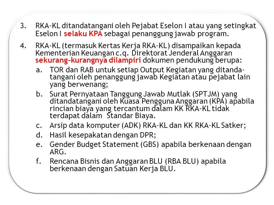 3.RKA-KL ditandatangani oleh Pejabat Eselon I atau yang setingkat Eselon I selaku KPA sebagai penanggung jawab program.